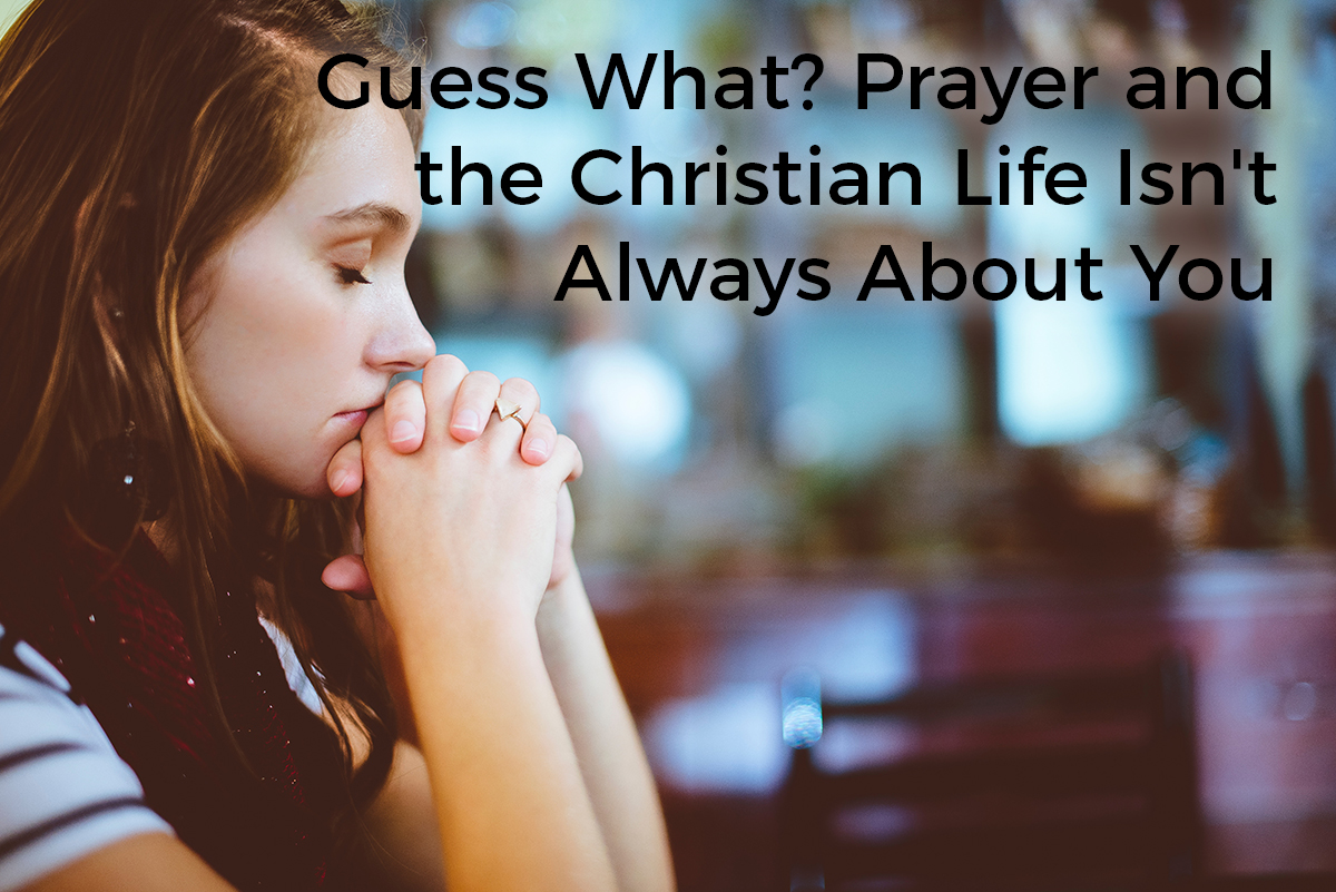 guess-what-its-not-always-about-you-prayer-christian-life