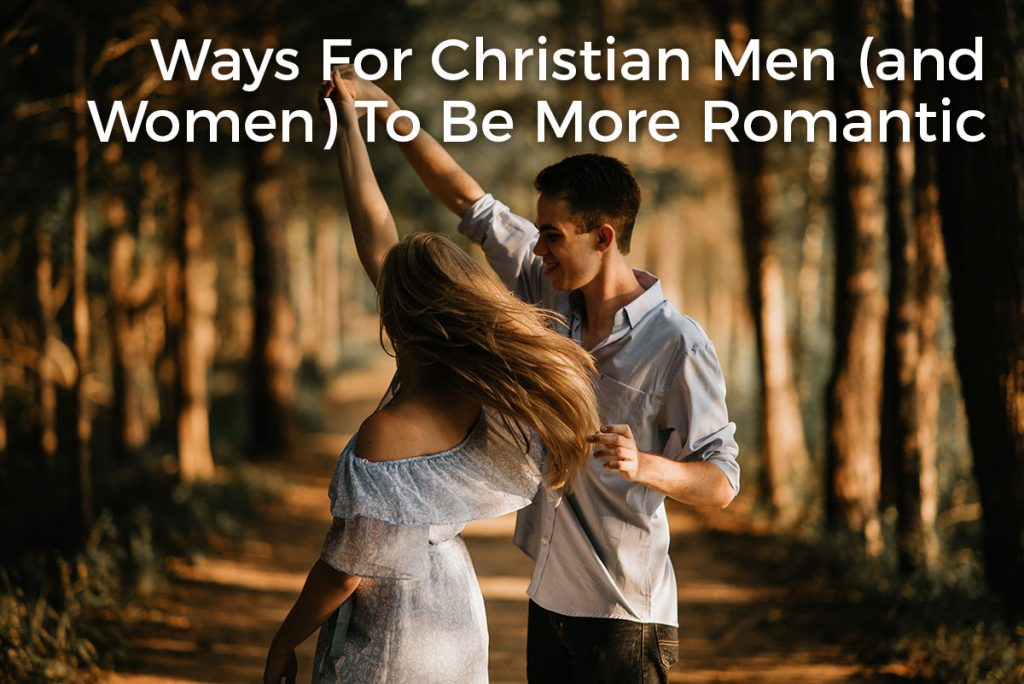 ways-for-christian-men-and-women-be-more-romantic-dating-tips