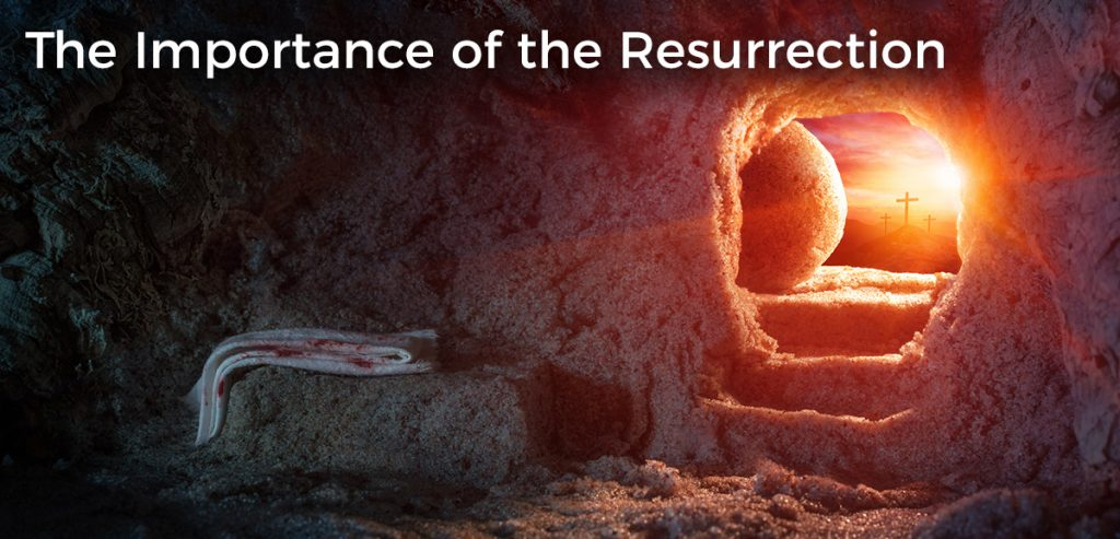 the-importance-of-the-resurrection-of-jesus-christ