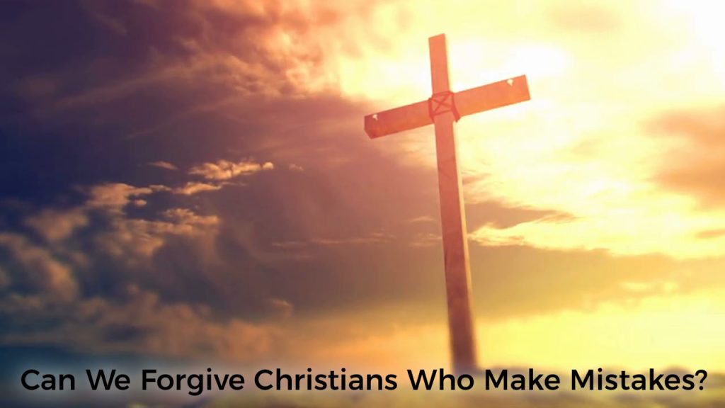 can-we-forgive-christians-who-make-mistakes-post