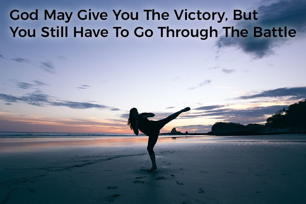 god-may-give-you-the-victory-but-you-still-have-to-go-through-the-battle