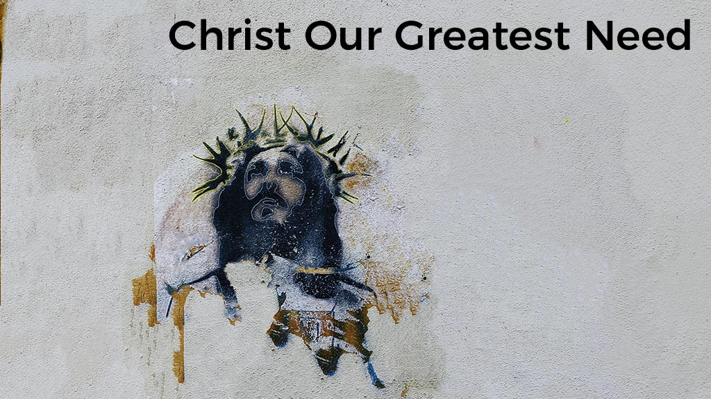 christ-our-greatest-need-post
