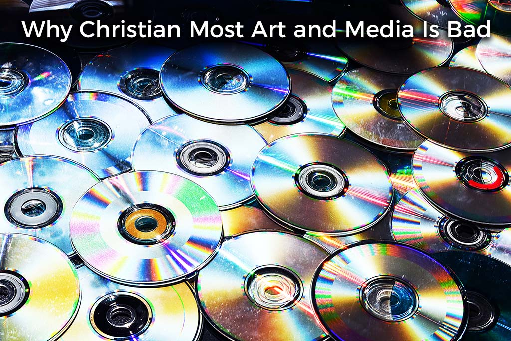 why-christian-most-art-and-media-is-bad